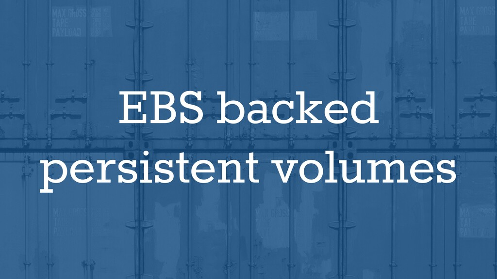 EBS backed persistent volumes