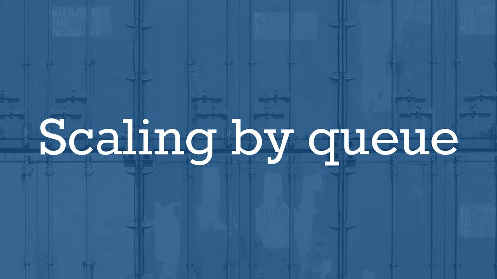 Scaling by queue