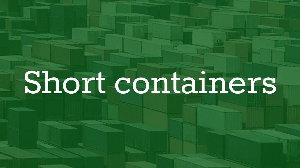 Short containers