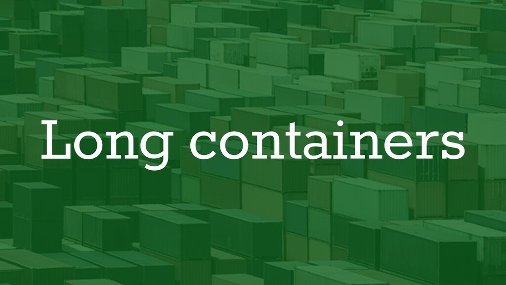 Long containers