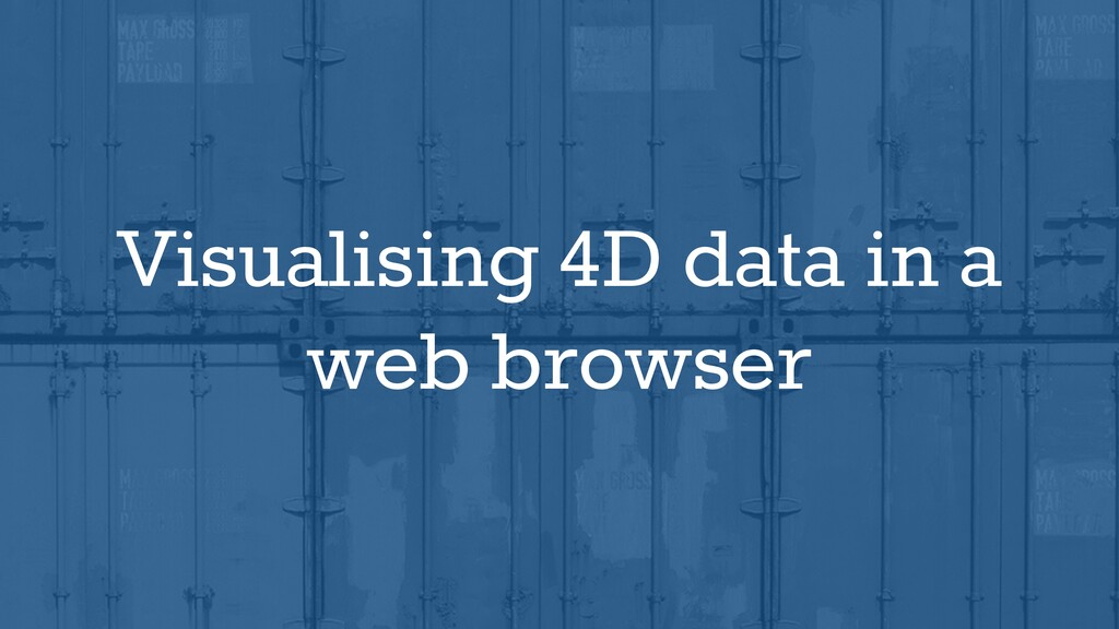 Visualising 4D data in a web browser