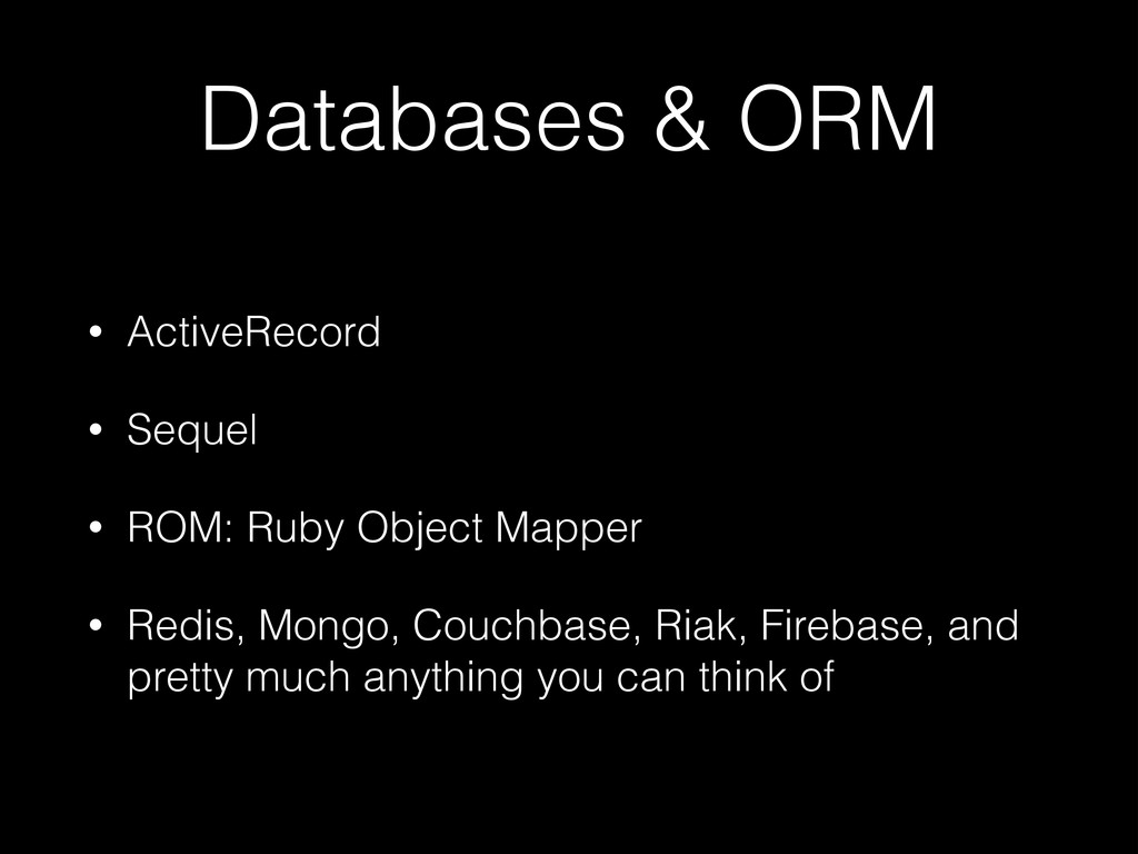 Databases & ORM • ActiveRecord • Sequel • ROM: ...