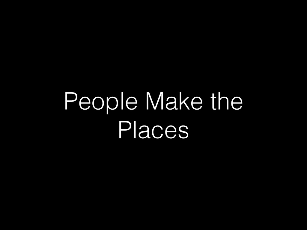 People Make the Places