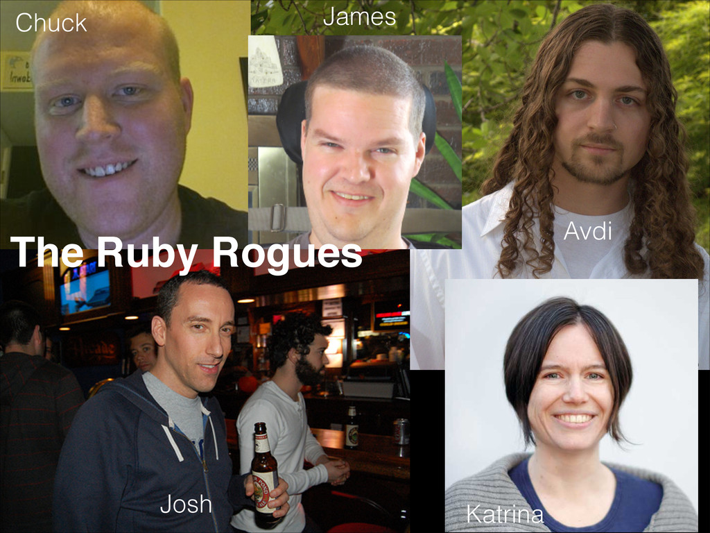 The Ruby Rogues Chuck James Avdi Josh Katrina