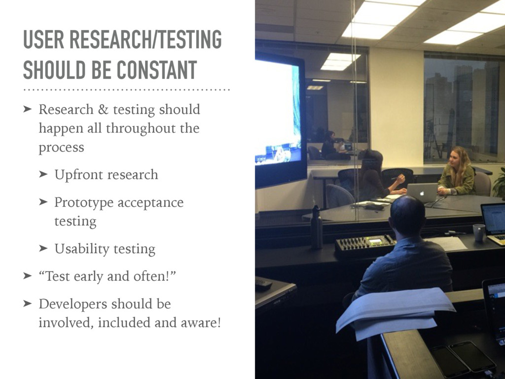 USER RESEARCH/TESTING SHOULD BE CONSTANT ➤ Rese...