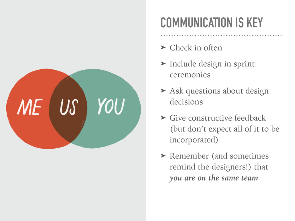COMMUNICATION IS KEY ➤ Check in often ➤ Include...