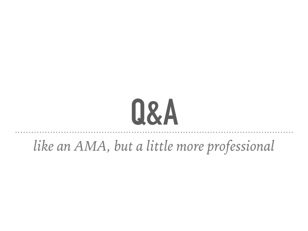 Q&A like an AMA, but a little more professional