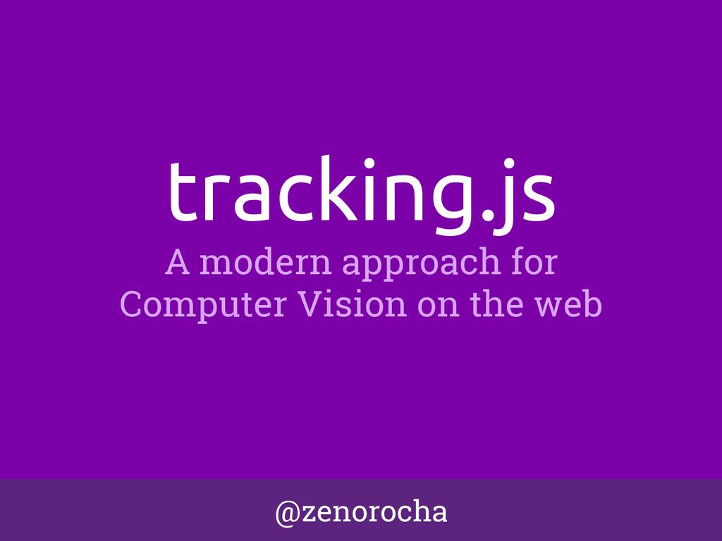 @zenorocha tracking.js A modern approach for Co...