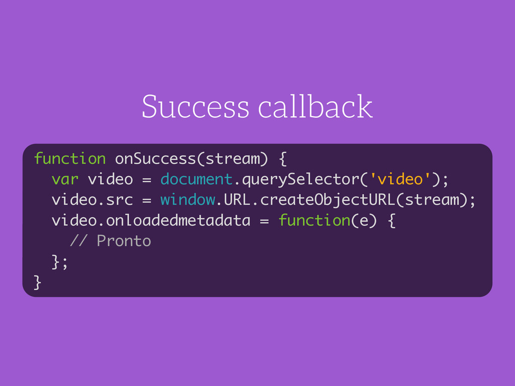 Success callback function onSuccess(stream) { v...