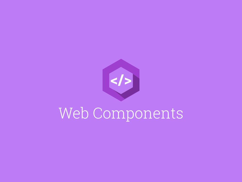 Web Components </>