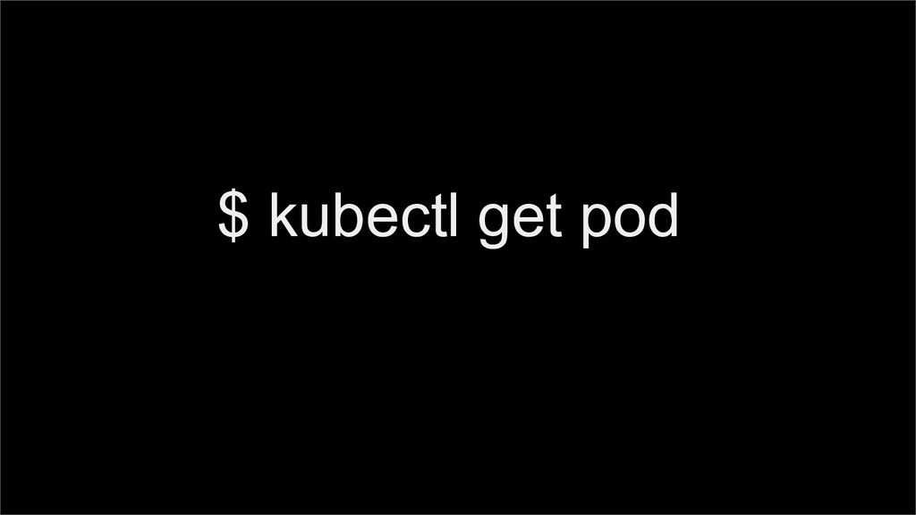 STRICTLY CONFIDENTIAL 15 $ kubectl get pod