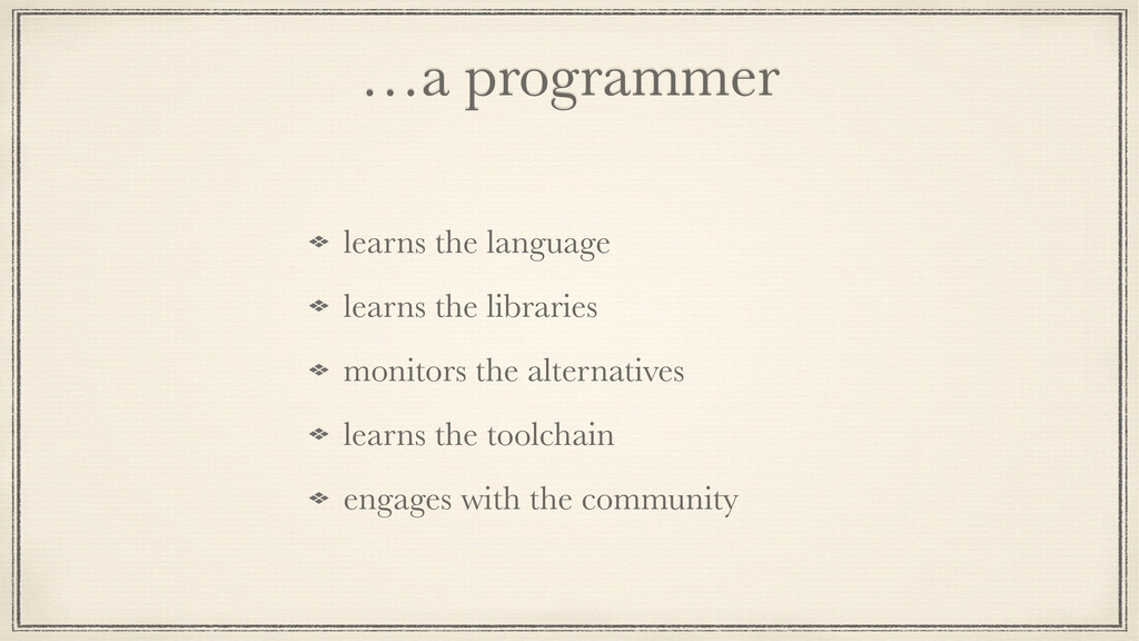 …a programmer learns the language learns the li...