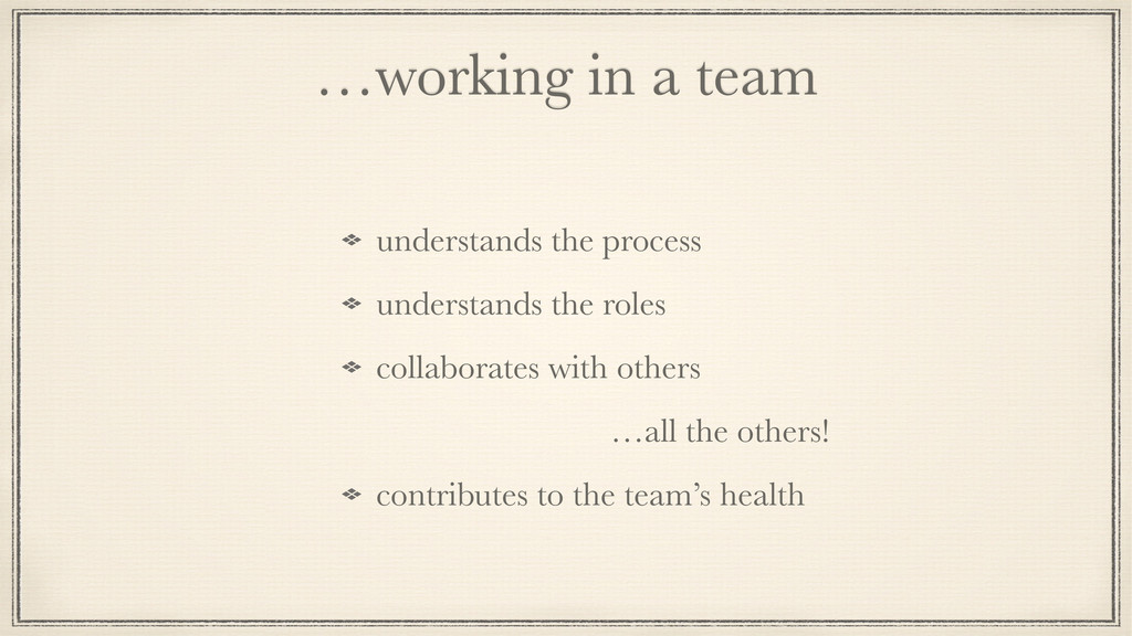 …working in a team understands the process unde...