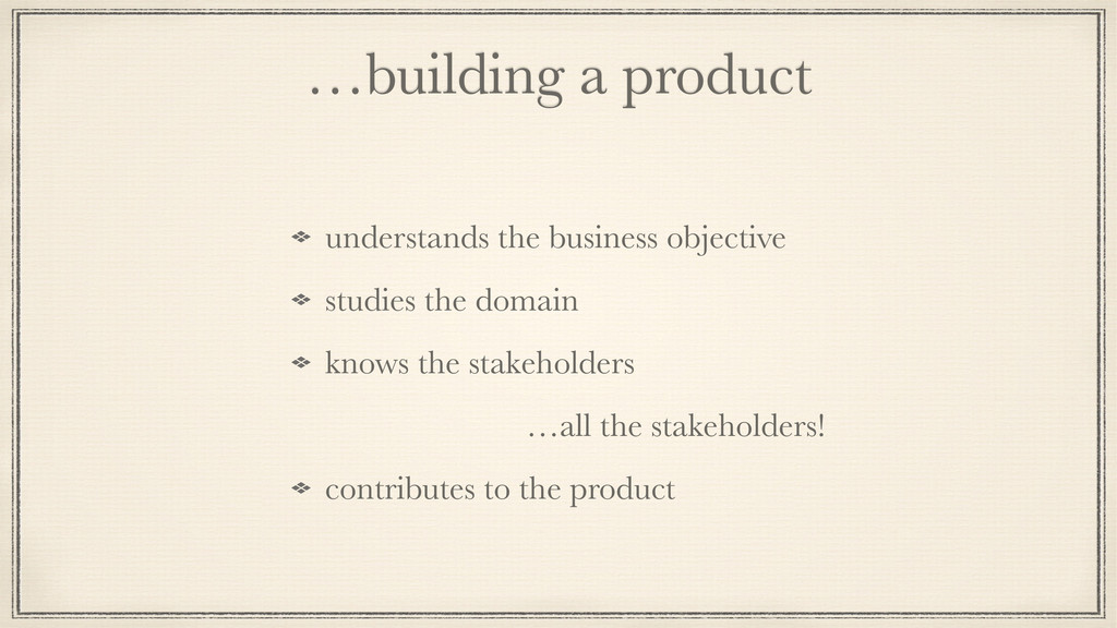 …building a product understands the business ob...