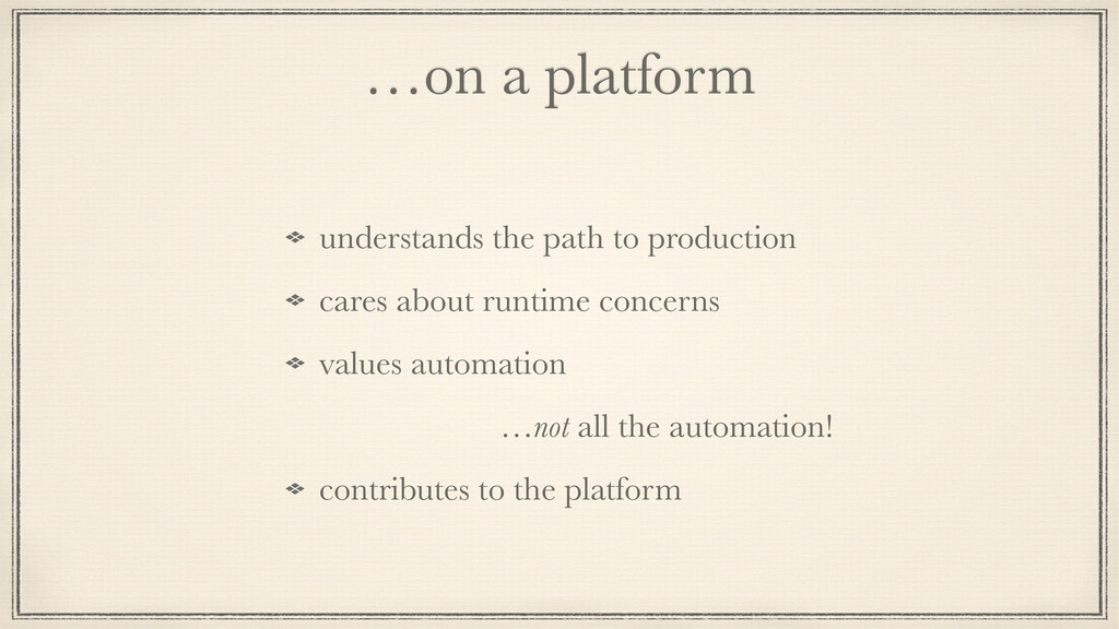 …on a platform understands the path to producti...