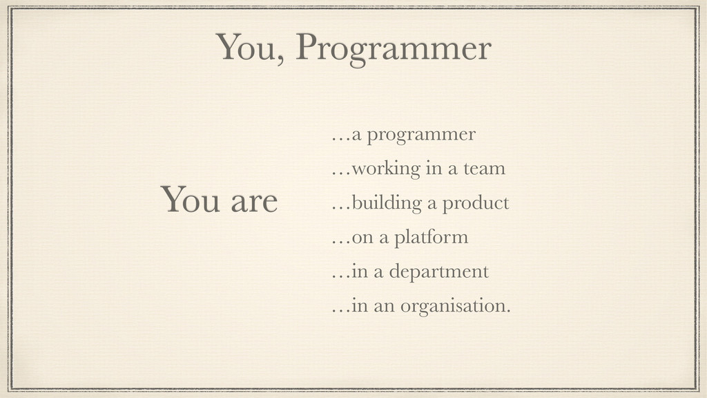 You, Programmer You are …a programmer …working ...