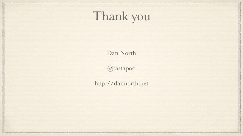 Thank you Dan North  @tastapod  http://dannor...