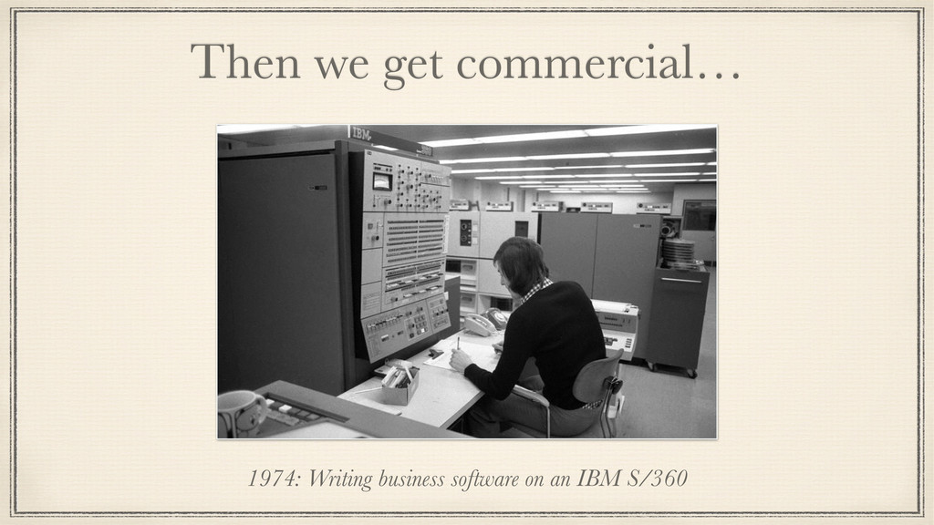 Then we get commercial… 1974: Writing business ...