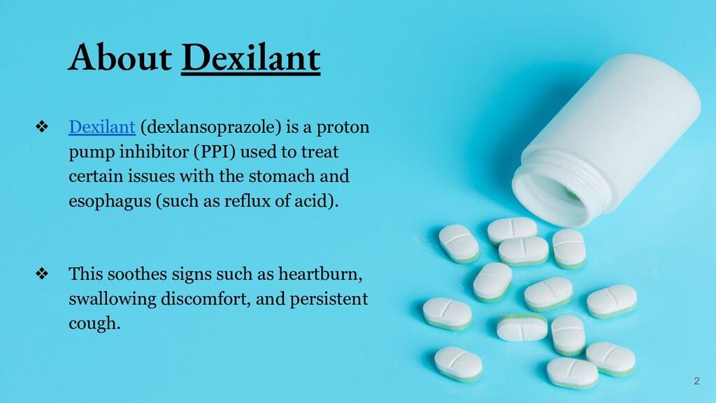 About Dexilant ❖ Dexilant (dexlansoprazole) is ...