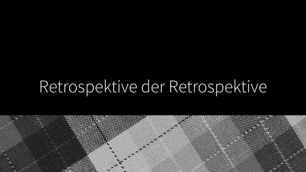 Retrospektive der Retrospektive