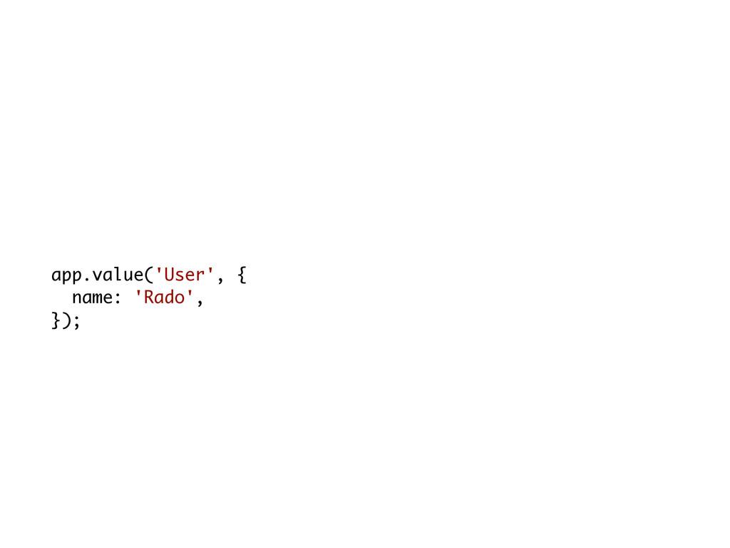 app.value('User', { name: 'Rado', });
