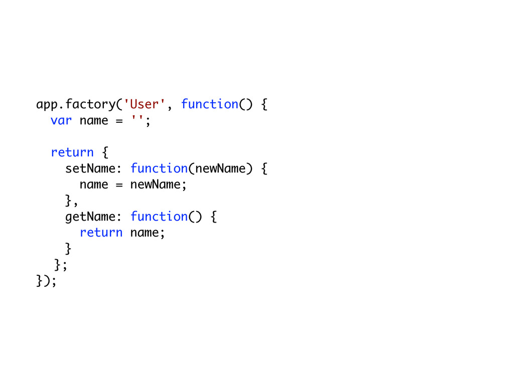 app.factory('User', function() { var name = '';...