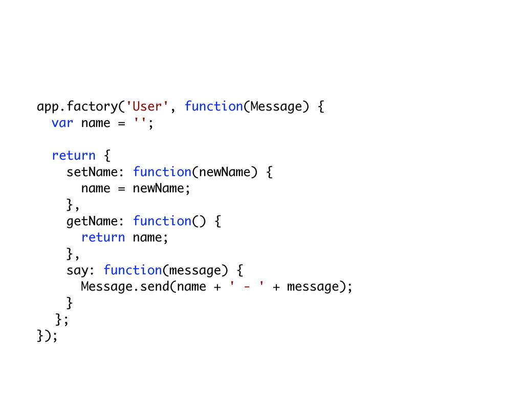 app.factory('User', function(Message) { var nam...
