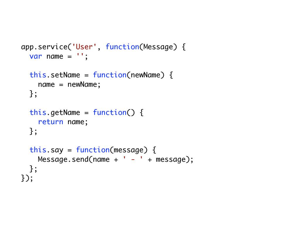 app.service('User', function(Message) { var nam...