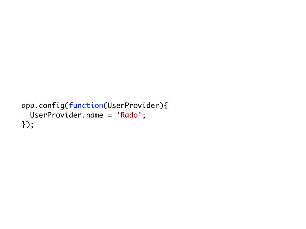 app.config(function(UserProvider){ UserProvider...