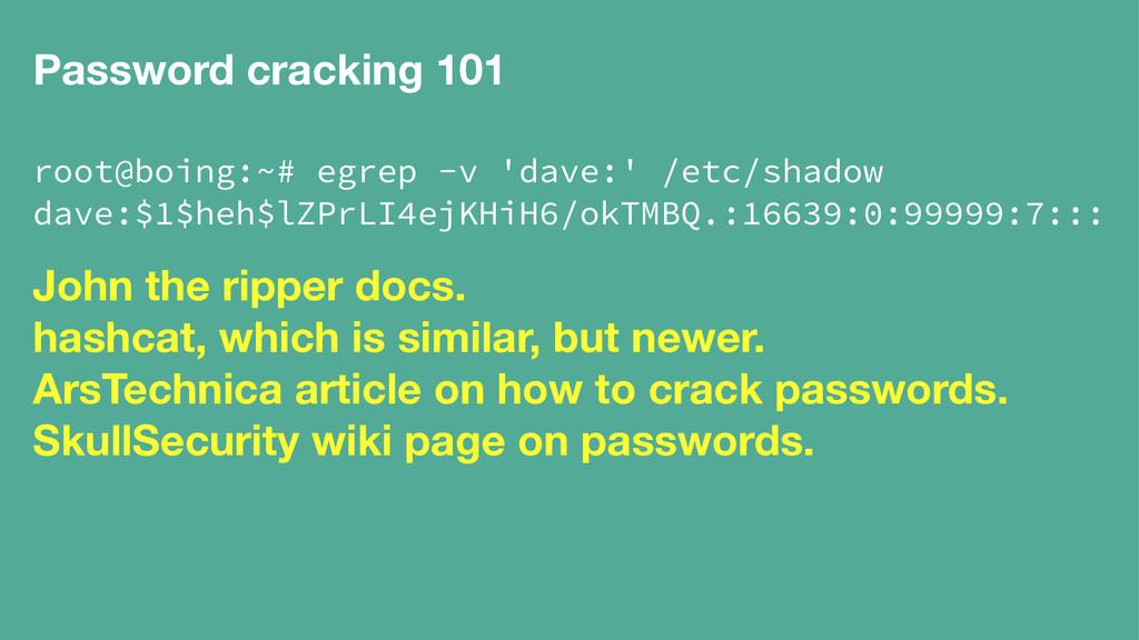 Password cracking 101 root@boing:~# egrep -v 'd...