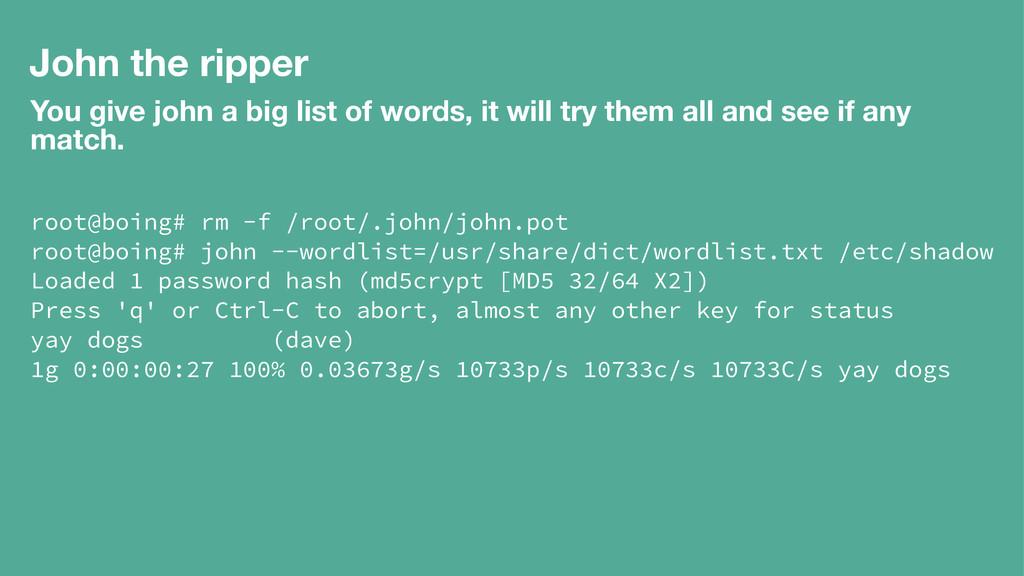 John the ripper You give john a big list of wor...