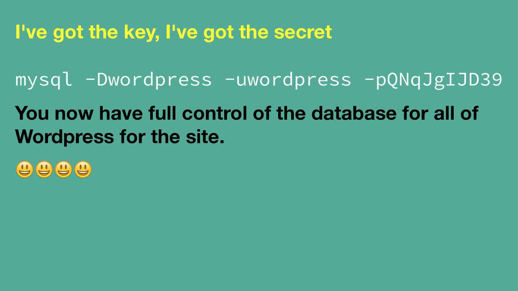 I've got the key, I've got the secret mysql -Dw...