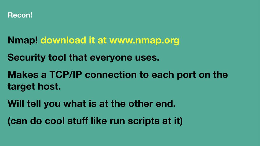 Recon! Nmap! download it at www.nmap.org Securi...
