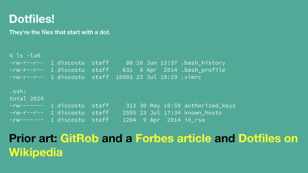 Dotfiles! They're the files that start with a dot...