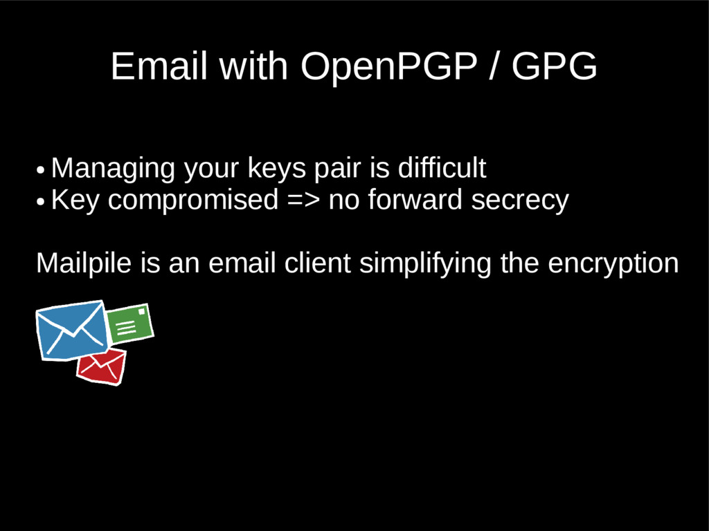 Email with OpenPGP / GPG ● Managing your keys p...