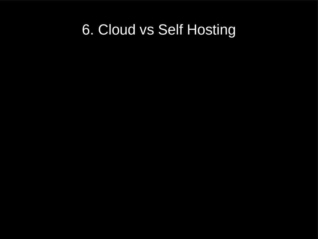 6. Cloud vs Self Hosting
