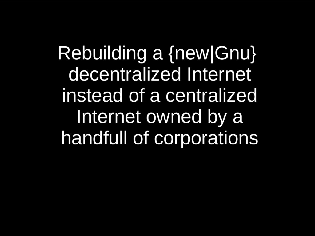 Rebuilding a {new|Gnu} decentralized Internet i...