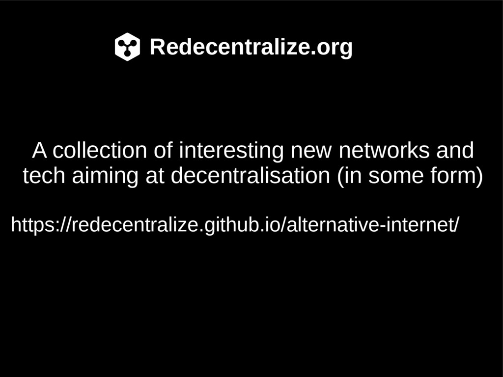 Redecentralize.org A collection of interesting ...