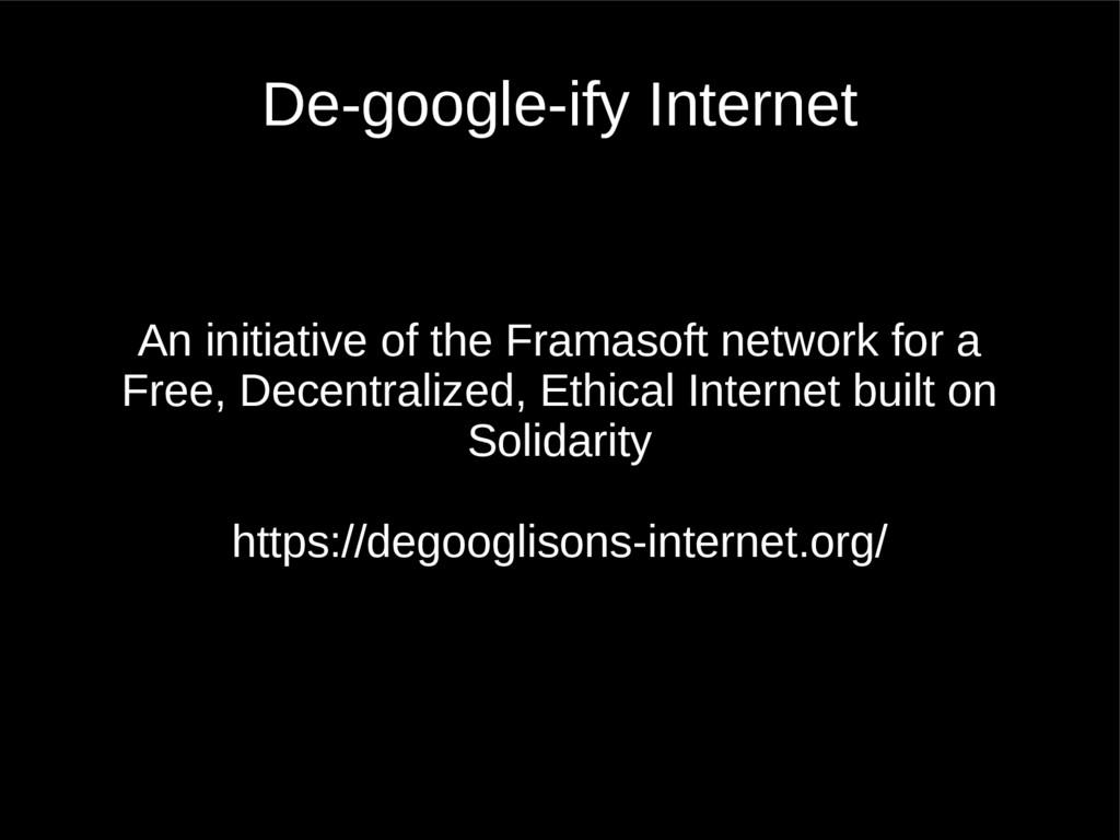 De-google-ify Internet An initiative of the Fra...