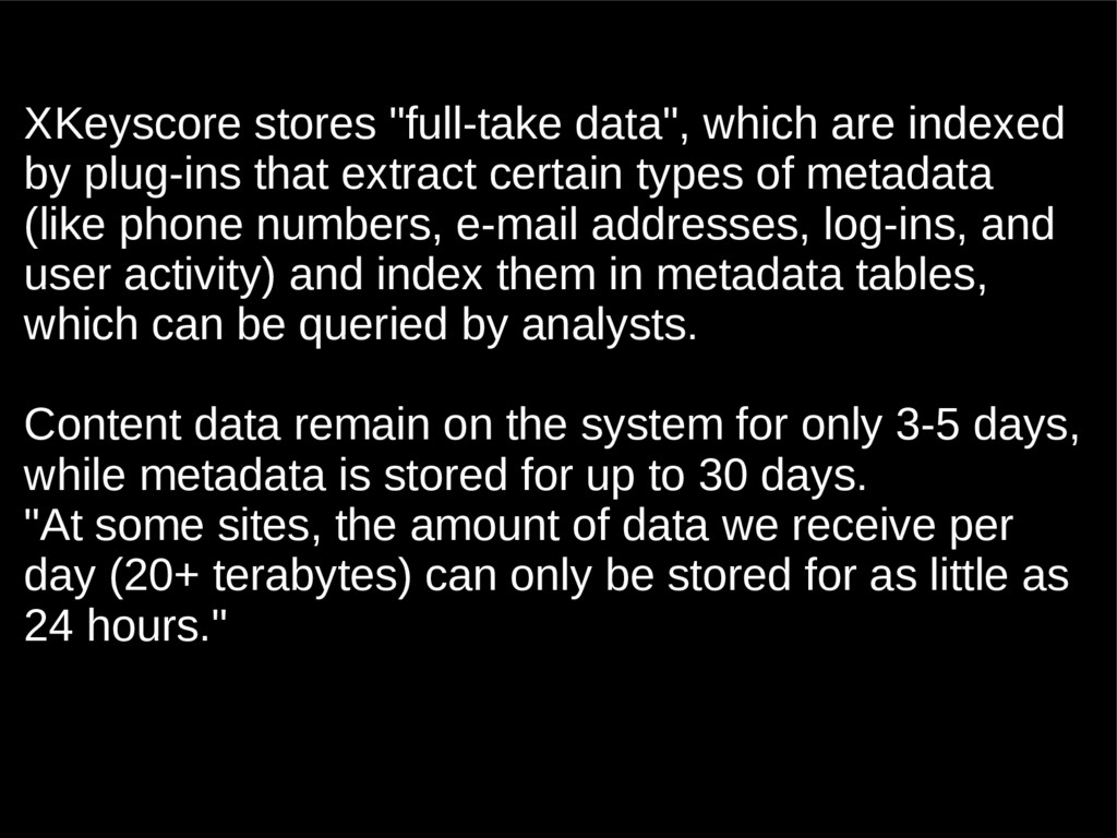 """XKeyscore stores """"full-take data"""", which are in..."""