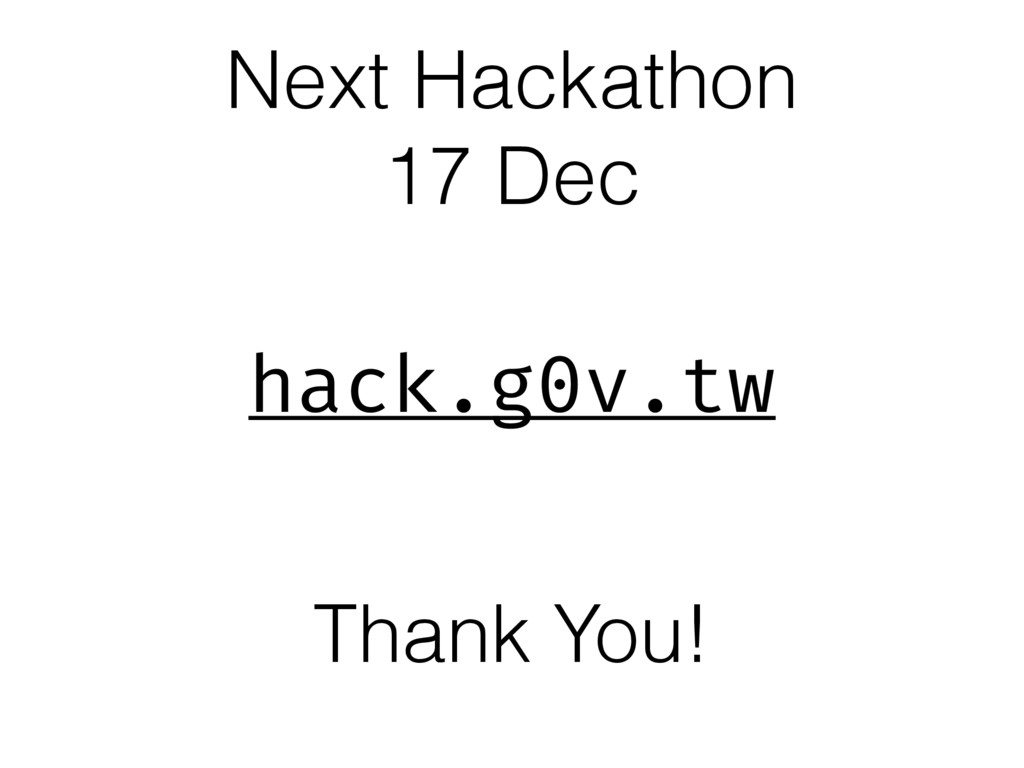 Thank You! Next Hackathon 17 Dec hack.g0v.tw