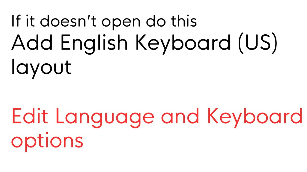 If it doesn't open do this Add English Keyboard...
