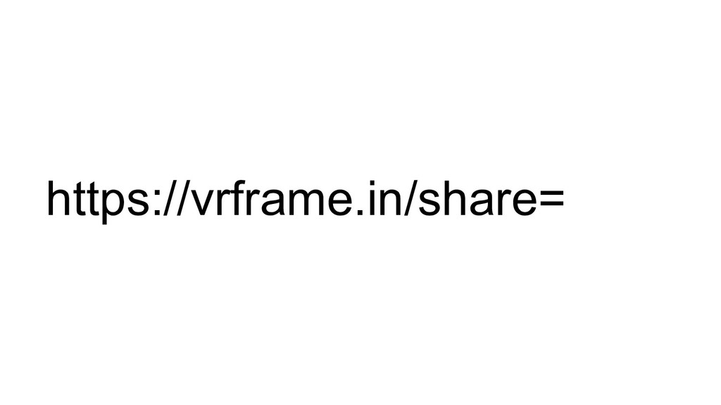 https://vrframe.in/share=