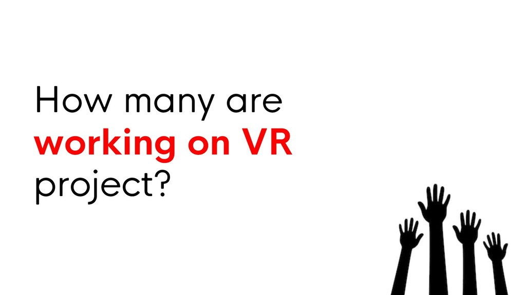 How many are working on VR project?
