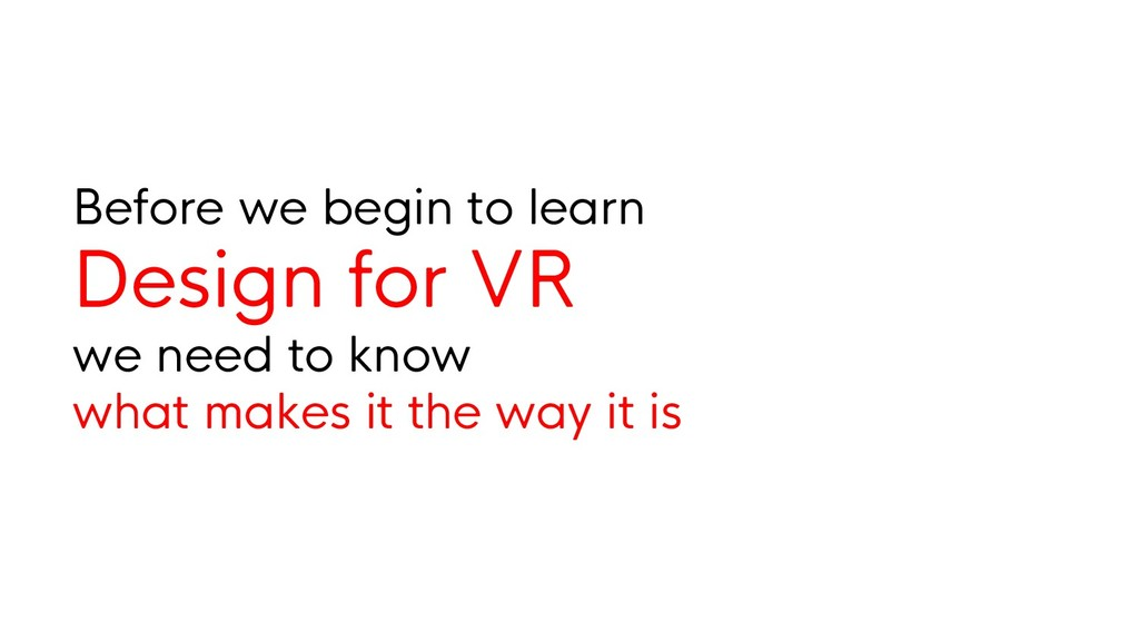 Before we begin to learn Design for VR we need ...