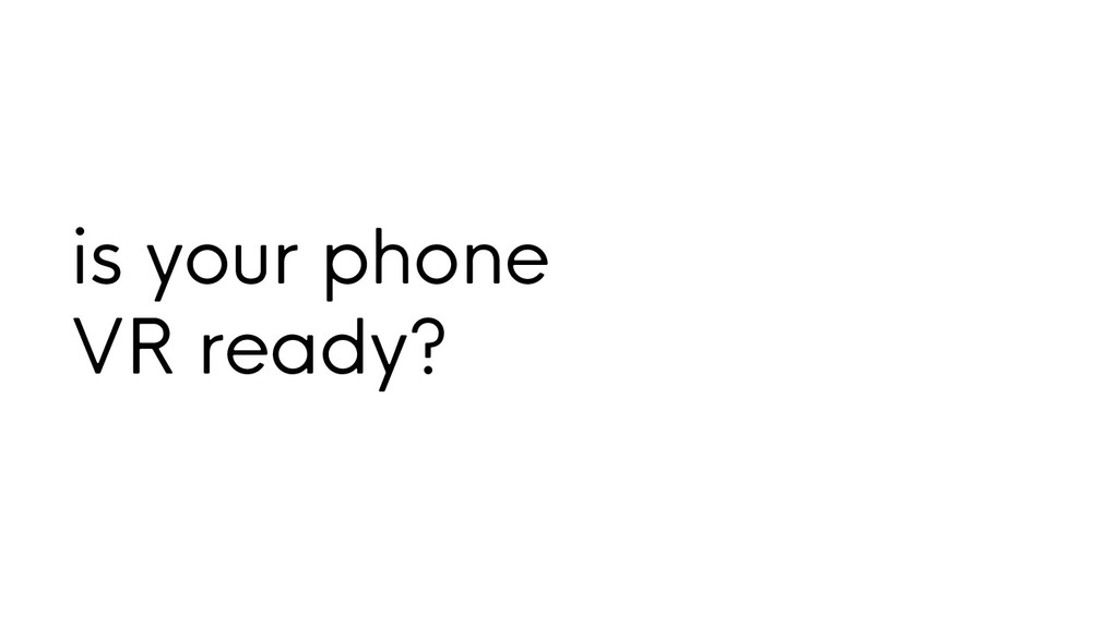 is your phone VR ready?