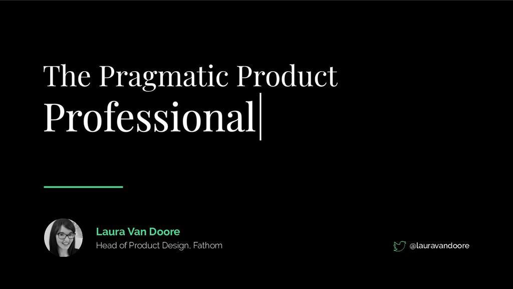 The Pragmatic Product @lauravandoore Laura Van ...
