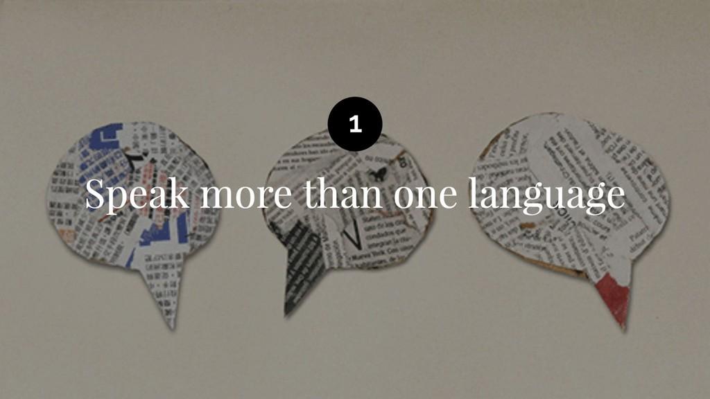 Speak more than one language 1