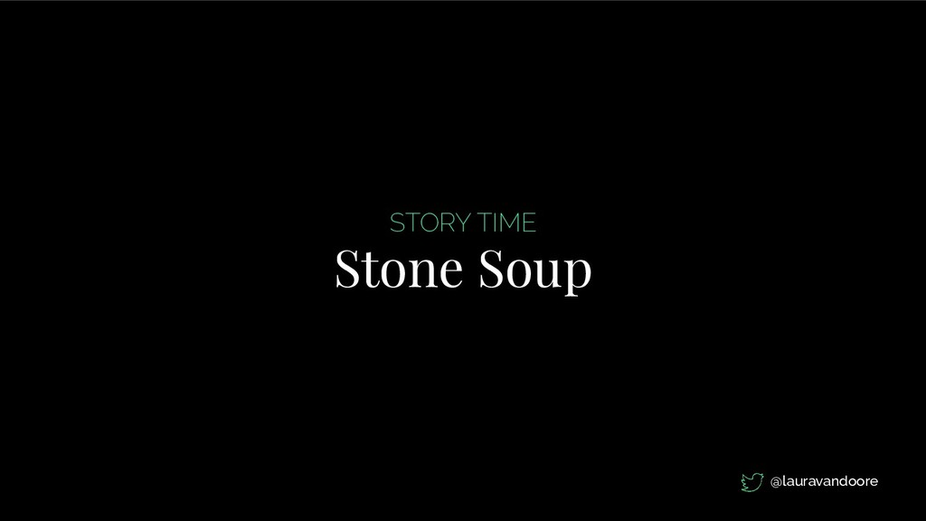 STORY TIME Stone Soup @lauravandoore