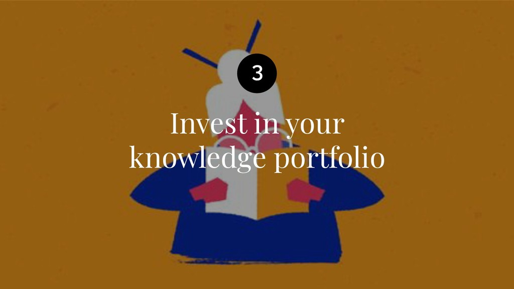 Invest in your knowledge portfolio 3